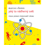 Marcus Chown: Jaký to nádherný svět